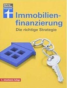 Immobilienfinanzierung - Die richtige Strategie für Selbstnutzer und Kapitalanleger– Erstfinanzierung, Modernisierung, Anschlussfinanzierung